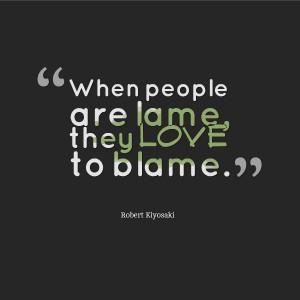 "Robert Kiyosaki ""Lame people love to blame"" Quote"