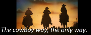 The Cowboy Way The Only Way