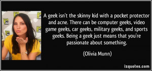 ... geeks, car geeks, military geeks, and sports geeks. Being a geek just