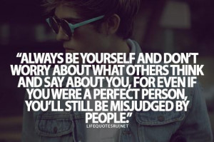 dont worry about what others think and say about you for even if you ...