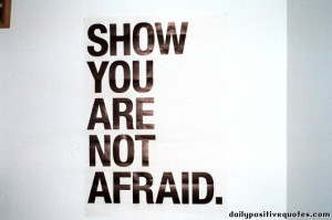 Show you are not afraid.