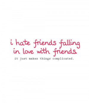 hate friends falling in love with friends | Quotes Saying Pictures