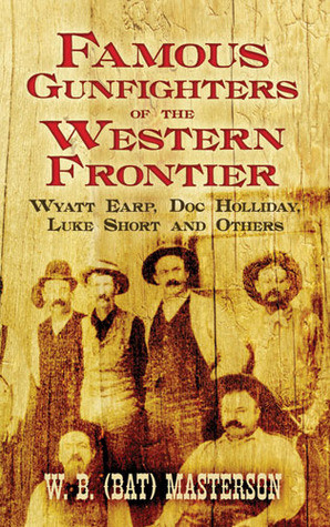 Famous Gunfighters of the Western Frontier: Wyatt Earp, Doc Holliday ...