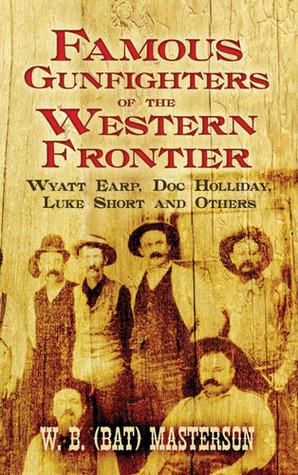 Famous Gunfighters of the Western Frontier: Wyatt Earp, Doc Holliday ...