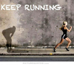 Running Quotes And Sayings Keep running picture quote #1