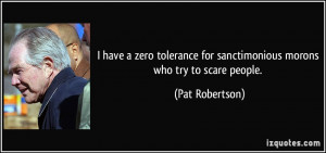 have a zero tolerance for sanctimonious morons who try to scare ...