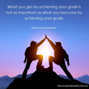 What You Get By Achieving Your Goals Is Not As Important As What You ...