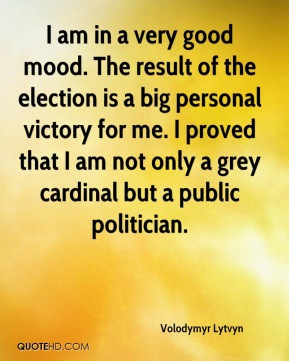 am in a very good mood. The result of the election is a big personal ...
