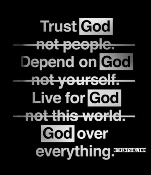 trust god not people depend on god not yourself live for god not this ...
