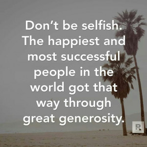 Don't be selfish!