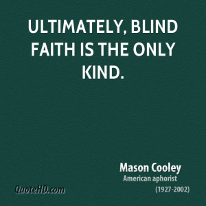 Ultimately, blind faith is the only kind.