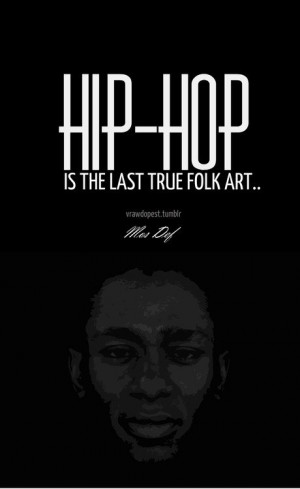 Rapper, mos def, quotes, sayings, hip hop, music, art