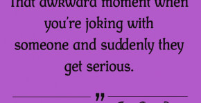 When you are joking with someone