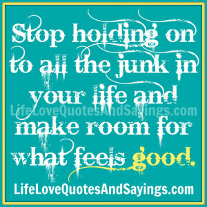 Stop holding on to all the junk in your life and make room for what ...