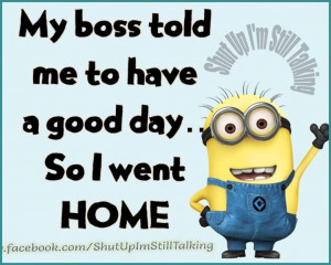 178455-My-Boss-Told-Me-To-Have-A-Good-Day-So-I-Went-Home.jpg