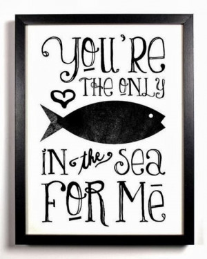 cute funny love quotes you are the only fish in the sea for me