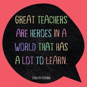 Great teachers are heroes...Quote