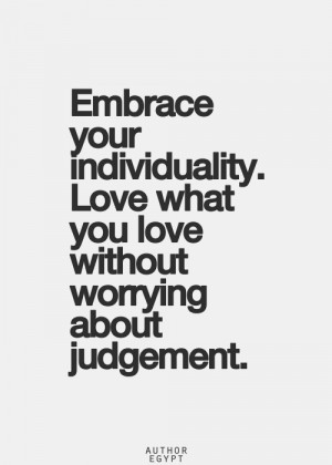 WORDS TO LIVE BY: ♡ EMBRACE your Individuality. ♡