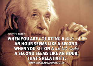 When you are courting a nice girl an hour seems like a second. When ...