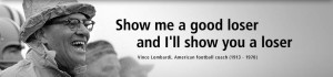 Show me a good loser, and I'll show you a loser