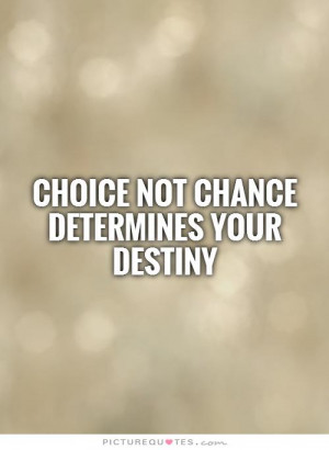 Destiny Quotes Choices Quotes Choice Quotes Chance Quotes