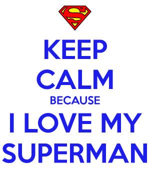 Love My Superman Because i love my superman