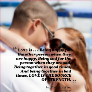 ... being together in good times, and being together in bad times love is