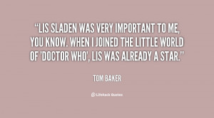 quote-Tom-Baker-lis-sladen-was-very-important-to-me-127696.png
