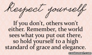 Self Respect Quote: Respect Yourself. If you don't, others won't ...