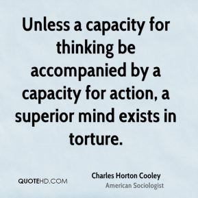 Unless a capacity for thinking be accompanied by a capacity for action ...