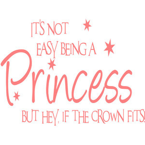 It's Not Easy Being A Princess Vinyl Wall Decal Quote Girls Room