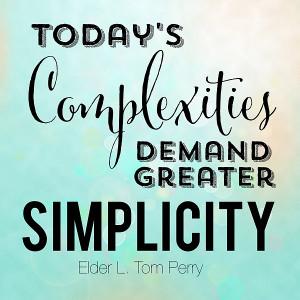 """Today's complexities demand greater simplicity."""" – Elder L ..."""
