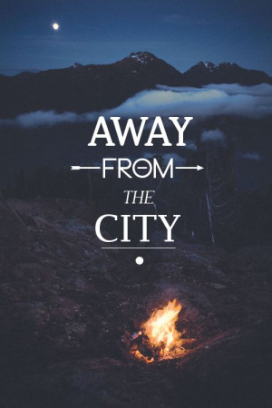 Away From The City. ~ Camping Quote