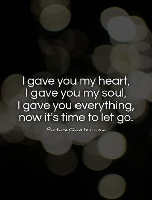 ... soul, I gave you everything, now it's time to let go Picture Quote #1