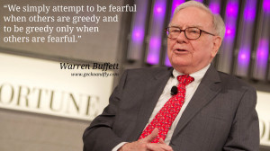 Warren Buffet Quotes We simply attempt to be fearful when others are ...