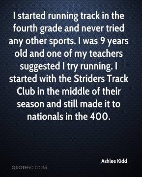 Ashlee Kidd - I started running track in the fourth grade and never ...