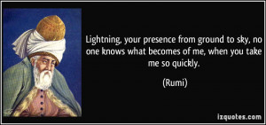 Lightning, your presence from ground to sky, no one knows what becomes ...