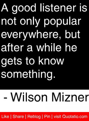 ... while he gets to know something wilson mizner # quotes # quotations
