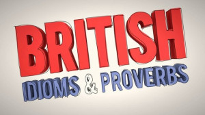 Funny British Idioms and Sayings