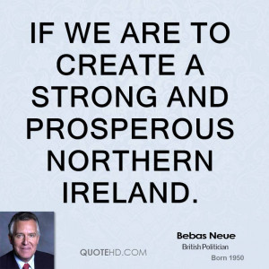 if we are to create a strong and prosperous Northern Ireland.