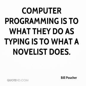 bill-poucher-quote-computer-programming-is-to-what-they-do-as-typing ...