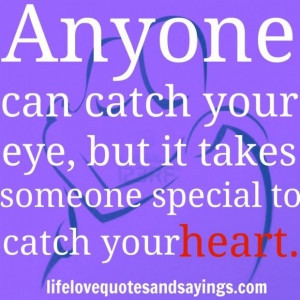 quotes anyone can catch your eye but i takes someone special to catch ...