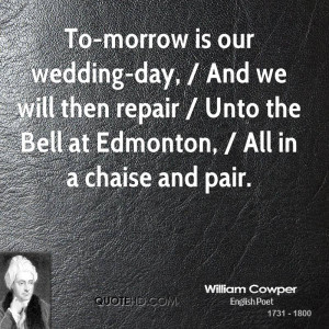 To-morrow is our wedding-day, / And we will then repair / Unto the ...