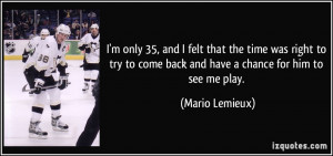 ... try to come back and have a chance for him to see me play. - Mario