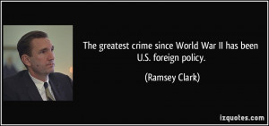 The greatest crime since World War II has been U.S. foreign policy ...