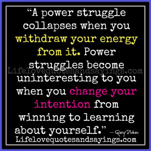 power struggle collapses when you withdraw your energy from it. Power ...