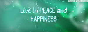 Live in PEACE and HAPPINESS Profile Facebook Covers
