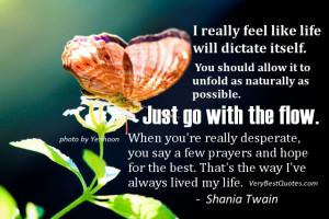 Go with the flow quotes - I really feel like life will dictate itself ...