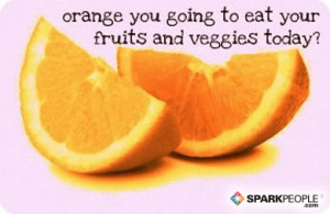 Motivational Quote - Orange you going to eat your fruits and veggies ...