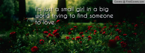 just a small girl in a big world trying to find someone to love ...
